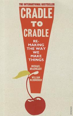 Cradle to Cradle - Braungart, Michael, and McDonough, William