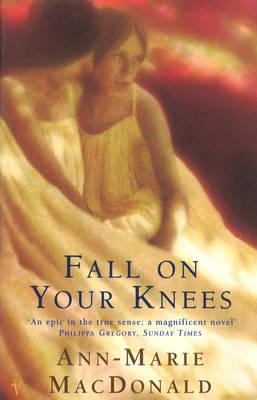 Fall on Your Knees - MacDonald, Ann-Marie
