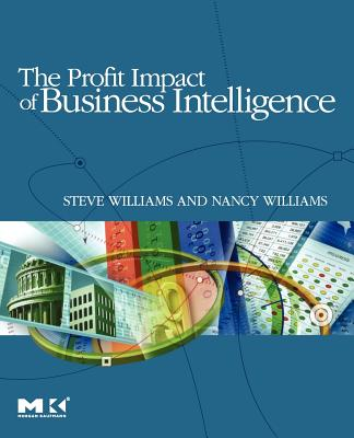 The Profit Impact of Business Intelligence - Williams, Steve, and Williams, Nancy
