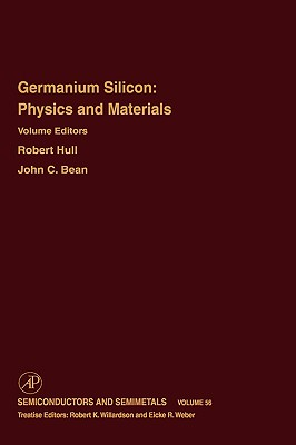 Germanium Silicon: Physics and Materials - Hull, Robert (Editor), and Weber, Eicke R (Editor), and Bean, John C (Editor)