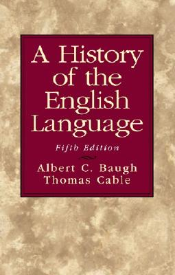 A History of the English Language - Baugh, Albert Croll, and Cable, Thomas