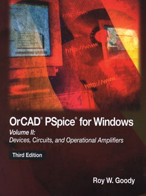 Orcad PSPICE for Windows Volume II: Devices, Circuits, and Operational Amplifiers - Goody, Roy W