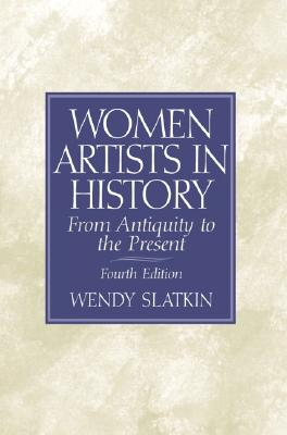 Women Artists in History: From Antiquity to the Present - Slatkin, Wendy