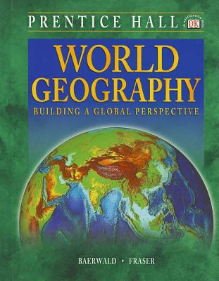 World Geography: Building a Global Perspective - Baerwald, Thomas J, and Fraser, Celeste