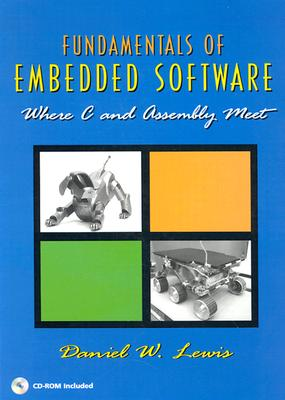 Fundamentals of Embedded Software: Where C and Assembly Meet - Lewis, Daniel Wesley, and Lewis, D W