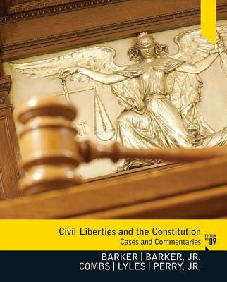 Civil Liberties and the Constitution: Cases and Commentaries - Barker, Lucius J, and Combs, Michael W, and Lyles, Kevin L