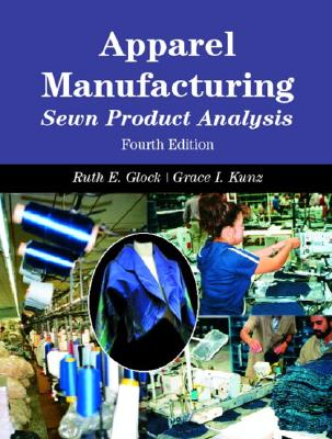 Apparel Manufacturing: Sewn Product Analysis - Glock, Ruth E, and Kunz, Grace I