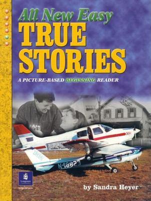 All New Easy True Stories: A Picture-Based Beginning Reader - Heyer, Sandra