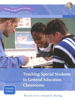 Teaching Special Students in General Education Classrooms - Lewis, Rena B, and Doorlag, Donald H