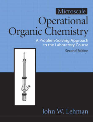 Microscale Operational Organic Chemistry: A Problem Solving Approach to the Laboratory - Lehman, John W