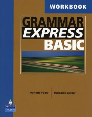 Grammar Express Basic Workbook: For Self-Study and Classroom Use - Fuchs, Marjorie, and Bonner, Margaret