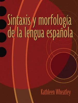 Sintaxis y Morfologma de La Lengua Espanola - Wheatley, Kathleen