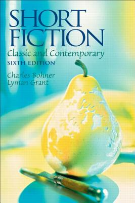 Short Fiction: Classic and Contemporary - Bohner, Charles H, Professor, and Grant, Lyman