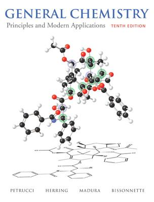 General Chemistry: Principles and Modern Applications - Petrucci, Ralph H, and Herring, F Geoffrey, and Madura, Jeffry D
