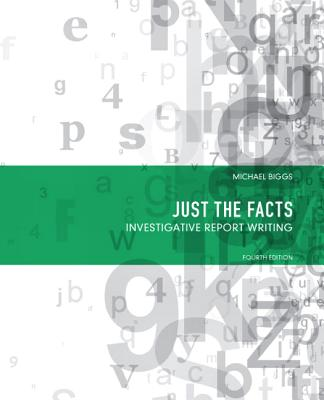 Just the Facts: Investigative Report Writing - Biggs, Michael
