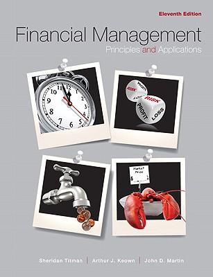 Financial Management: Principles and Applications - Titman, Sheridan, and Keown, Arthur J, and Martin, John H, PH.D.