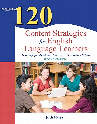 120 Content Strategies for English Language Learners: Teaching for Academic Success in Secondary School - Reiss, Jodi