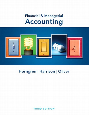 Financial & Managerial Accounting - Horngren, Charles T., and Harrison, Walter T., and Oliver, M. Suzanne