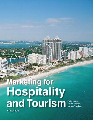 Marketing for Hospitality and Tourism - Kotler, Philip, and Bowen, John T., and Makens, James C.