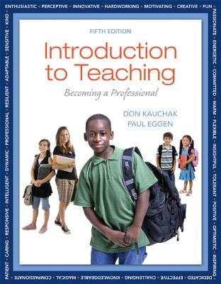 Introduction to Teaching: Becoming a Professional - Kauchak, Donald P., and Eggen, Paul D.