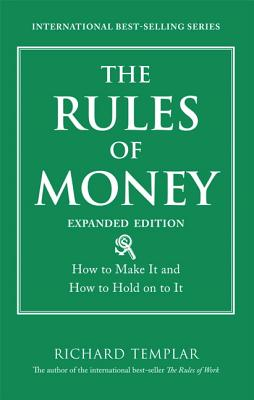The Rules of Money: How to Make It and How to Hold on to It - Templar, Richard