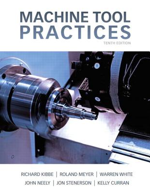 Machine Tool Practices - Kibbe, Richard R., and White, Warren T., and Meyer, Roland O.