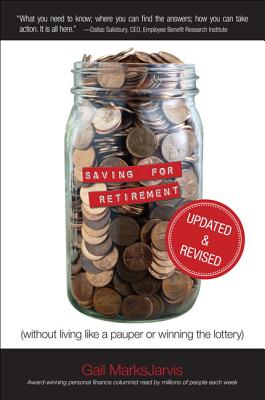 Saving for Retirement (Without Living Like a Pauper or Winning the Lottery) - MarksJarvis, Gail