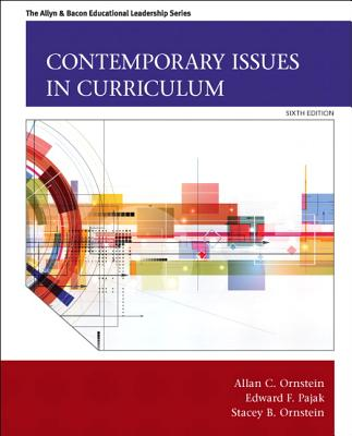 Contemporary Issues in Curriculum - Ornstein, Allan C., and Pajak, Edward F., and Ornstein, Stacey B.