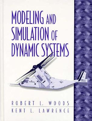 Modeling and Simulation of Dynamic Systems - Woods, Robert L, and Lawrence, Kent L
