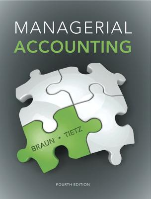 Managerial Accounting - Braun, Karen W., and Tietz, Wendy M., and Harrison, Walter T., Jr.