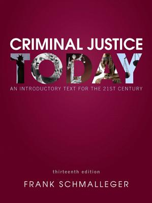 Criminal Justice Today: An Introductory Text for the 21st Century - Schmalleger, Frank J.
