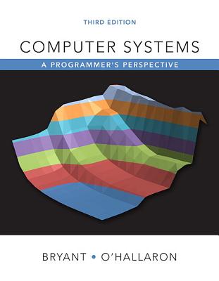 Computer Systems: A Programmer's Perspective - Bryant, Randal E., and O'Hallaron, David R.