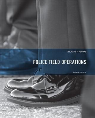 Police Field Operations - Adams, Thomas F., and Foust, John T.