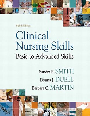 Clinical Nursing Skills - Duell, Donna J., and Martin, Barbara C., and Smith, Sandra F.