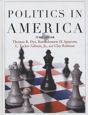 Politics in America, Texas Edition - Dye, Thomas R, and Gibson, Tucker, and Robison, Clay