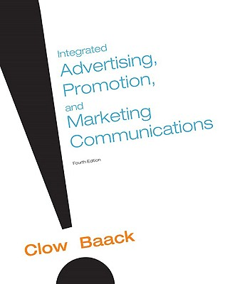 Integrated Advertising, Promotion and Marketing Communications - Clow, Kenneth E, Professor, and Baack, Donald E, Professor