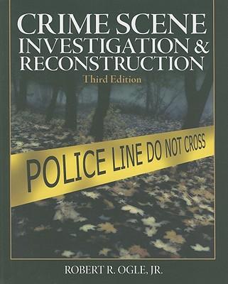 Crime Scene Investigation and Reconstruction - Ogle, Robert R., Jr.