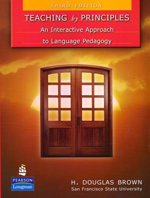 Teaching by Principles: An Interactive Approach to Language Pedagogy - Brown, H Douglas