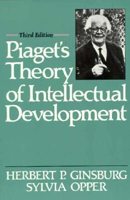 Piaget's Theory of Intellectual Development - Ginsburg, Herbert P, and Opper, Sylvia, and Brandt, Sylvia Opper (Photographer)