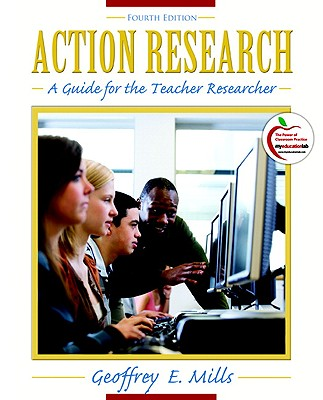 Action Research: A Guide for the Teacher Researcher - Mills, Geoffrey E