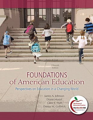 Foundations of American Education: Perspectives on Education in a Changing World - Johnson, James A, and Musial, Diann, Dr., and Hall, Gene E
