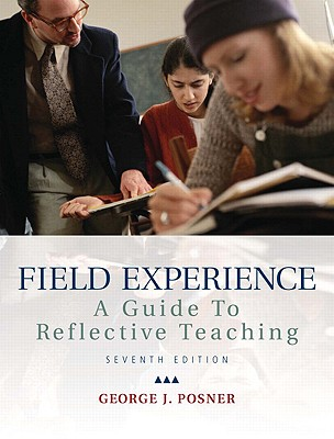 Field Experience: A Guide to Reflective Teaching - Posner, George J, and Vivian, Craig