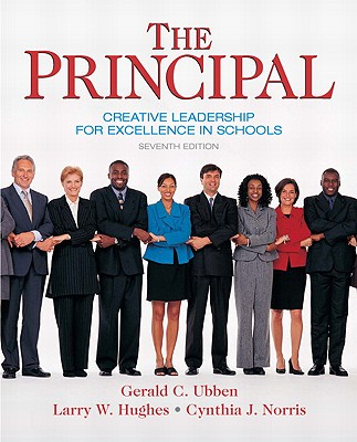 The Principal: Creative Leadership for Excellence in Schools - Ubben, Gerald C, and Hughes, Larry W, and Norris, Cynthia J