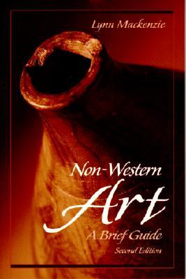 Non-Western Art: A Brief Guide - MacKenzie, Lynn