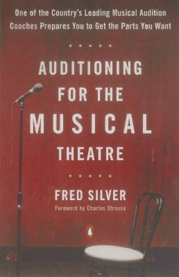Auditioning for the Musical Theatre - Silver, Fred, and Strouse, Charles (Foreword by)