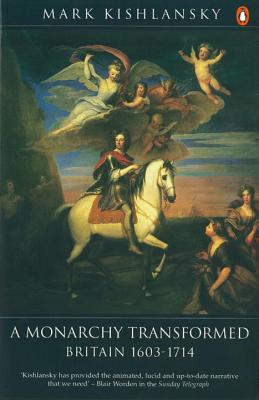 A Monarchy Transformed: 1603-1714 - Kishlansky, Mark A, and Cannadine, David (Editor)