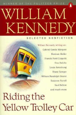 Riding the Yellow Trolley Car: Selected Nonfiction - Kennedy, William