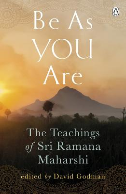 Be as You Are: The Teachings of Sri Ramana Maharshi - Ramana, Maharshi, and Maharshi, Sri Ramana, and Godman, David (Editor)