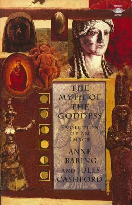 The Myth of the Goddess: Evolution of an Image - Baring, Anne, and Cashford, Jules, and Van Der Post, Laurens (Foreword by)