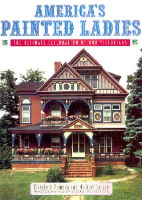 America's Painted Ladies: The Ultimate Celebration of Our Victorians - Pomanda, Elizabeth, and Pomada, Elizabeth, and Keister, Douglas (Photographer)